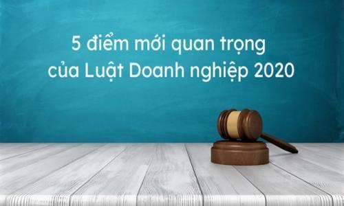 05 điểm mới của Luật Doanh nghiệp 2020 so với Luật Doanh nghiệp 2014